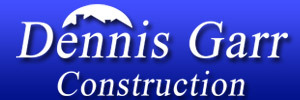 Dennis Garr Construction
